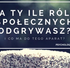 A Ty Ile ról Odgrywasz W Swoim życiu? | Psychologia Fotografii