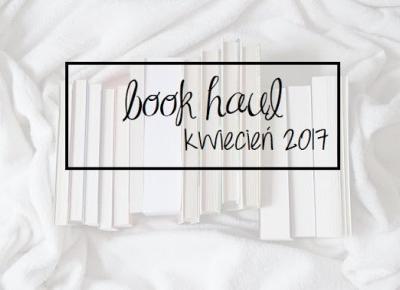 To Read Or Not To Read - recenzje książek: Wspomnieniowo-kolekcjonerski book haul - kwiecień 2017