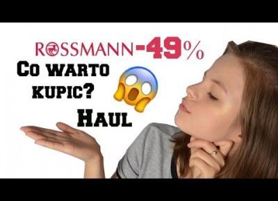 HAUL - CO WARTO KUPIĆ NA PROMOCJI W ROSSMAN -49/55%?