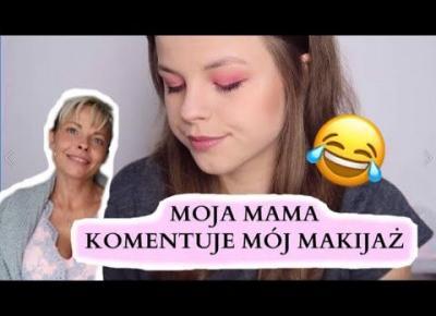 MAMA KOMENTUJE MÓJ MAKIJAŻ/ MOM DOES MY VOICEOVER