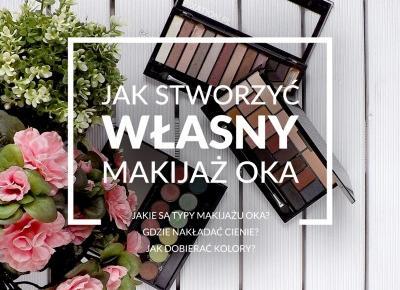 FIXATION.PL: Jak stworzyć własny makijaż oka nie korzystając z tutoriali? | Gdzie nakładać cienie? | Poradnik dla początkujących - kompendium