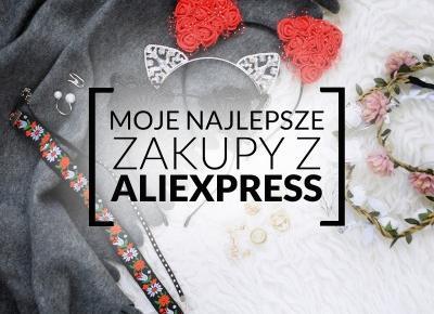FIXATION.PL: Moje najlepsze zakupy na Aliexpress | Co warto zamówić z Chin? | Moje ulubione rzeczy z Alie