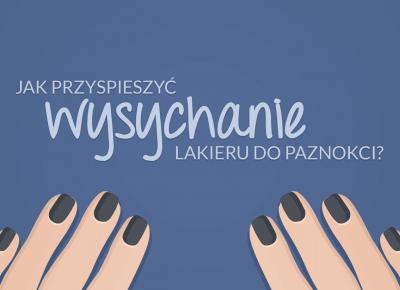 FIXATION.PL: Jak przyspieszyć wysychanie lakieru do paznokci?   Domowe sposoby