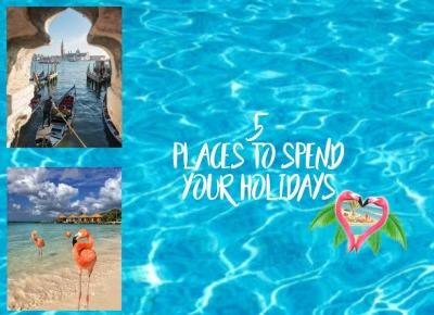 5 PLACES TO SPEND YOUR HOLIDAYS - Zuza Boba