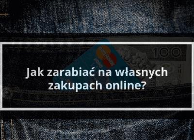Cashback - czyli jak zarabiać na własnych zakupach? - pełna analiza