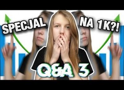 SPECJAL NA 1K?! | Q&A #3
