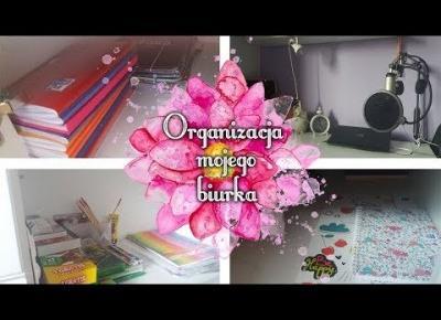 Organizacja mojego biurka | BACK TO SCHOOL #2