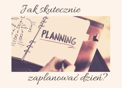 Jak skutecznie zaplanować dzień?
