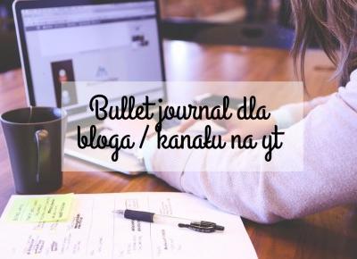 Bullet Journal #4 - Bullet journal dla bloga/kanału na yt | Hiacynt w doniczce
