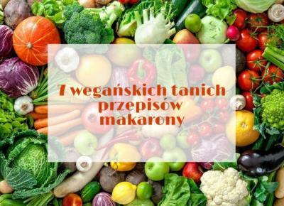 7 wegańskich tanich przepisów | część 1 | makaron