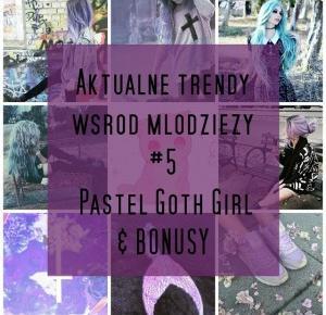 Aktualne trendy wśród młodzieży #5 - Pastel Goth Girl