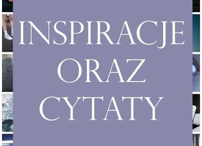 Inspiracje oraz cytaty