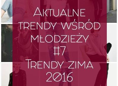 Aktualne trendy wśród młodzieży #7 - Trendy zima 2016