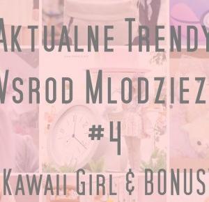 Pasje Weroniki - blog pisany z pasji: Aktualne trendy wśród młodzieży #4 - Kawaii Girl