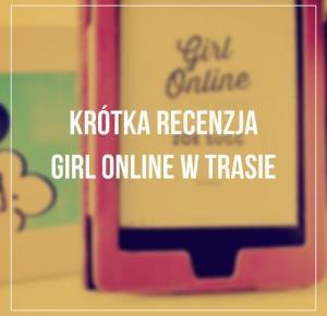 - Pasje Weroniki -: Krótka recenzja Girl Online w trasie
