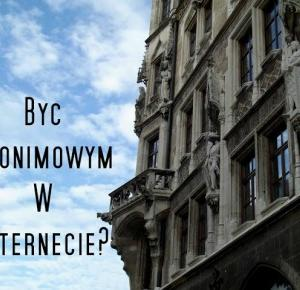 Pasje Weroniki - blog pisany z pasji: Być anonimowym w internecie?