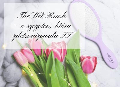 Dlaczego Wet Brush zdetronizował Tangle Teezer? - Like a porcelain doll