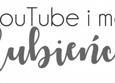 myśląc szeptem: YouTube i moi ulubieńcy