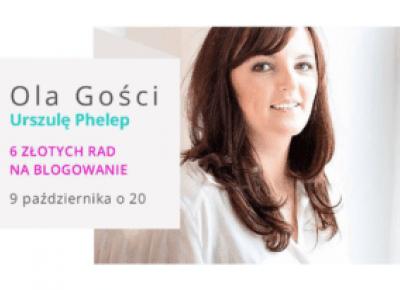 Jak blogować? - 6 rad od Urszuli Phelep i Oli Gościniak