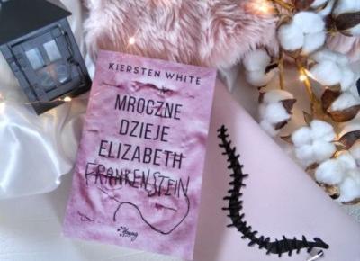 Mroczne dzieje Elizabeth Frankenstein – Kiersten White, Recenzja przedpremierowa