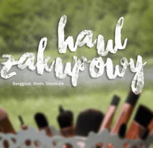 HAUL ZAKUPOWY #5 (Banggood, SheIn, DressLink...)