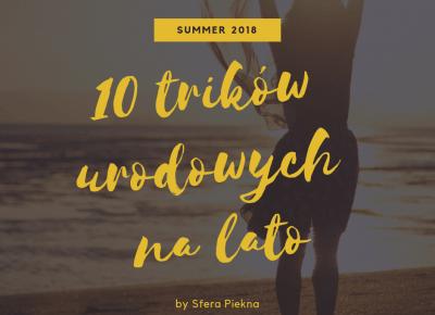 10 trików urodowych na lato