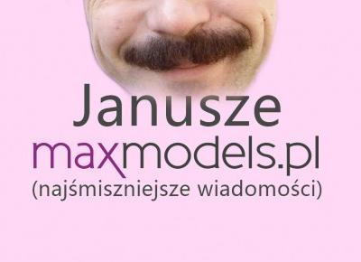 Janusze Maxmodels - czyli wiadomości od