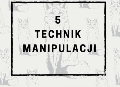 Moich 5 ulubionych techniki manipulacji