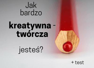 Jak bardzo kreatywna jesteś? (+test)