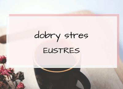 Czy stres może pomóc? Eustres.