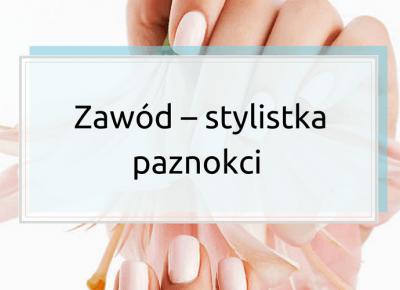 Zawód – stylistka paznokci. Jak przyciągnąć klientki?