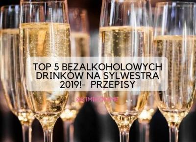 5 BEZALKOHOLOWYCH DRINKÓW NA SYLWESTRA 2019- PRZEPISY