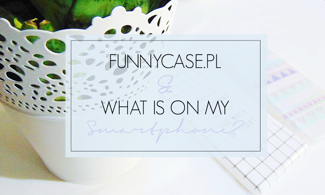 Written By Life : FUNNYCASE.PL | WHAT IS ON MY SMARTPHONE?