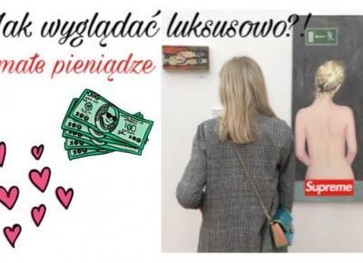 5 tricków - Jak wyglądać luksusowo za małe pieniądze?!