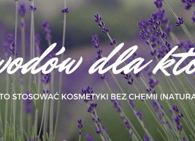 Kosmetyki bez chemii - dlaczego warto stosować?