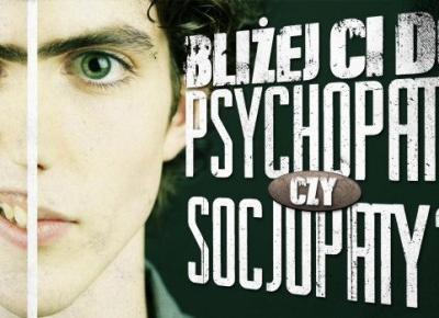 Bliżej Ci do psychopaty czy socjopaty?