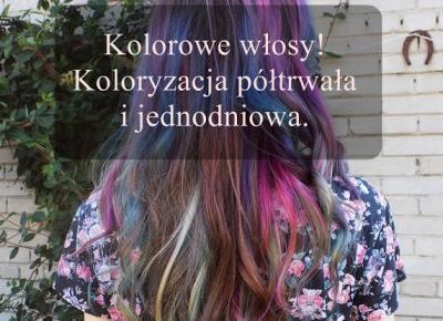 Kolorowe włosy - koloryzacja półtrwała i jednodniowa. - Ksanaru
