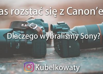 Dlaczego SONY a nie Canon!