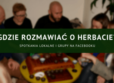 Gdzie rozmawiać o herbacie? Spotkania herbaciane — Piewcy Teiny