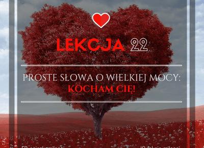 22 Lekcja Miłości: PROSTE SŁOWA O WIELKIEJ MOCY: KOCHAM CIĘ! - Miłość? Tak poproszę! Path of love - blog o Miłości. ❤