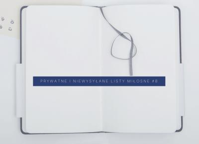 prywatne i niewysyłane listy miłosne #8 – licencjanacud