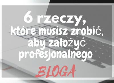 6 rzeczy, które musisz zrobić, aby założyć profesjonalnego BLOGA. - Lilannn