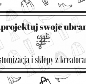Zaprojektuj swoje ubranie - customizacja i sklepy z kreatorami ~                                            a little CUP OF ART