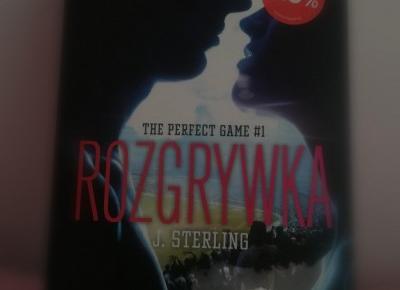 "Recenzja ksiazki  ""Rozgrywka"" The perfect game#1 J. Sterling"