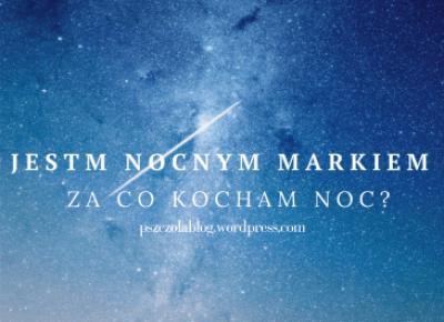 Jestem nocnym markiem – Za co kocham noc?