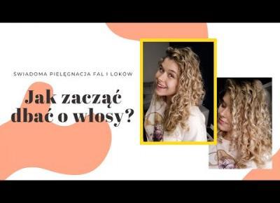 Jak zacząć dbać o kręcone włosy? | Świadoma pielęgnacja fal i loków | Maja Puente