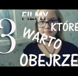 3 filmy, które według mnie WARTO obejrzeć