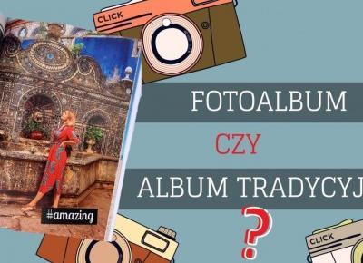 W jaki sposób przechowywać zdjęcia - fotoalbum czy album tradycyjny?