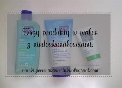 Obiektywem na kosmetyki.♥: Trzy produkty w walce z niedoskonałościami.
