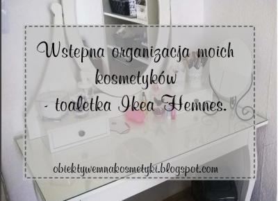 Obiektywem na kosmetyki.♥: Wstępna organizacja moich kosmetyków - toaletka Ikea Hemnes.♥